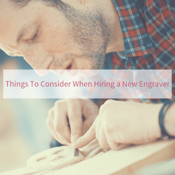 Things To Consider When Hiring a New Engraver