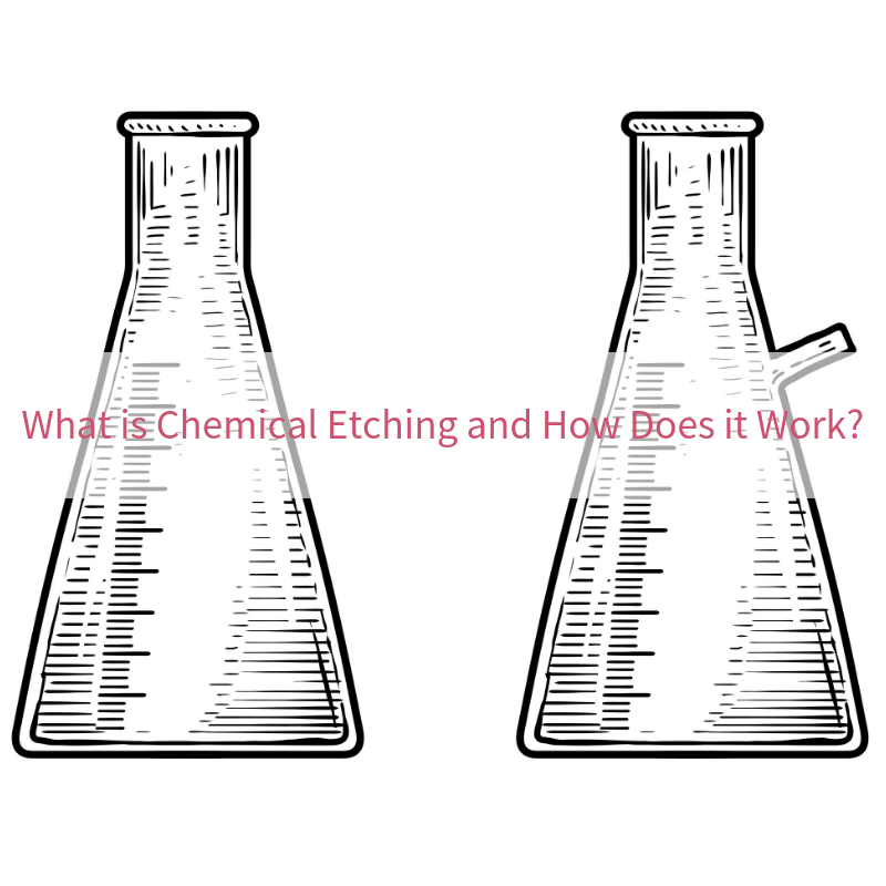 What is Chemical Etching and How Does it Work