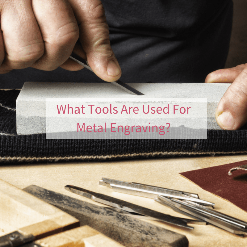 What Tools Are Used For Metal Engraving